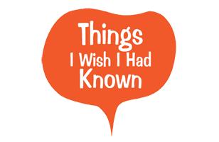 Things I Wish I Had Known